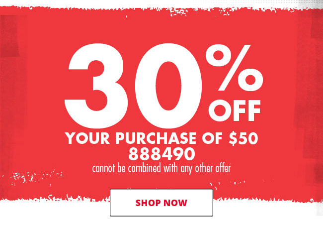 30% OFF YOUR PURCHASE OF $50 - USE CODE 888490