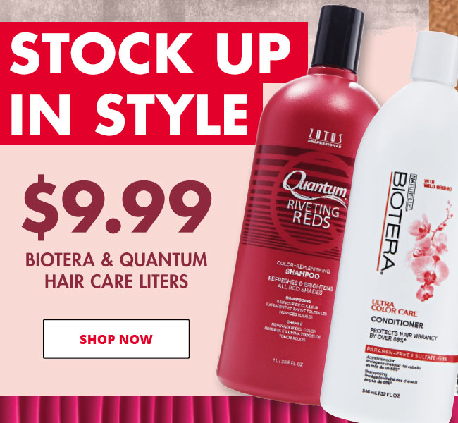 STOCK UP IN STYLE - $9.99 BIOTERA & QUANTUM HAIR CARE LITERS - SHOP NOW